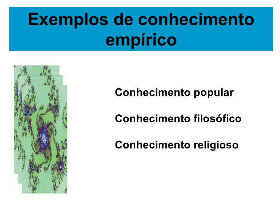 Exemplos de conhecimento empírico