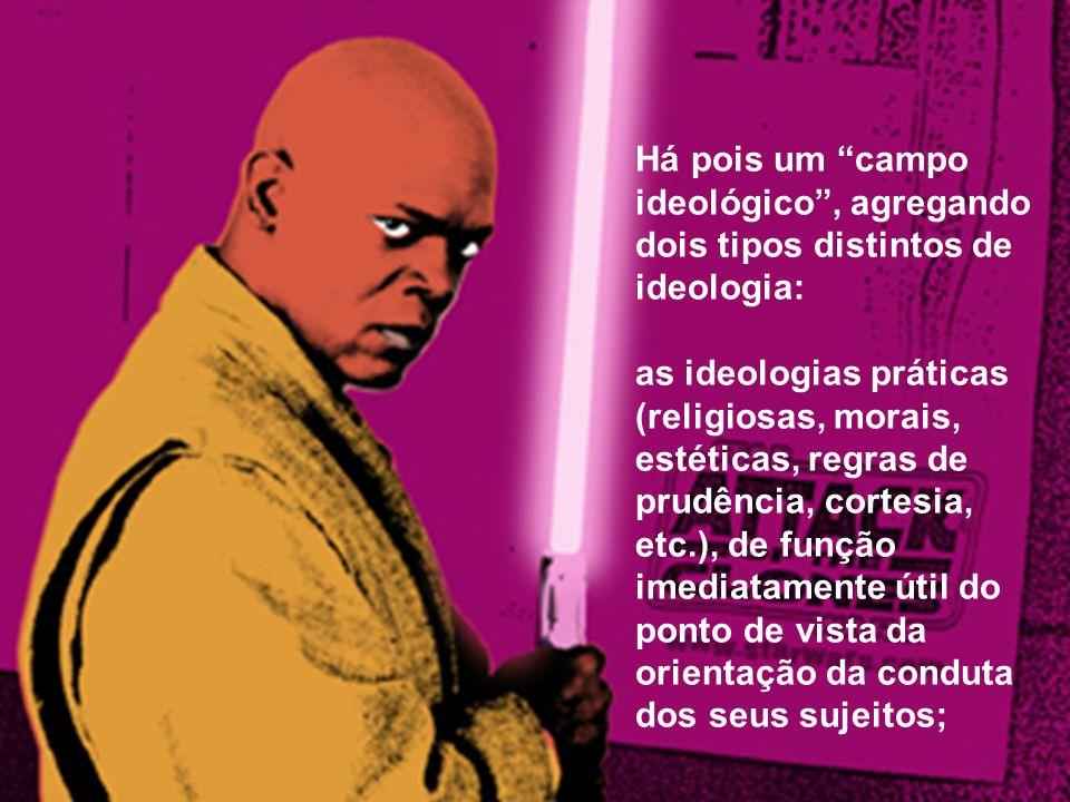 Há pois um campo ideológico , agregando dois tipos distintos de ideologia: