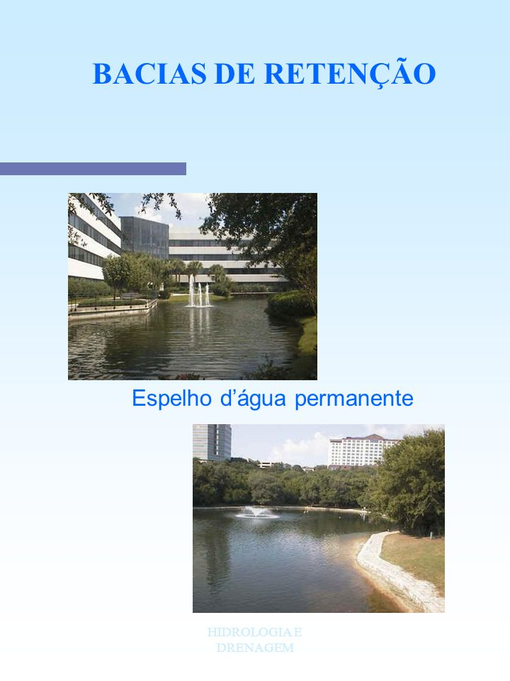BACIAS DE RETENÇÃO Espelho d'água permanente HIDROLOGIA E DRENAGEM
