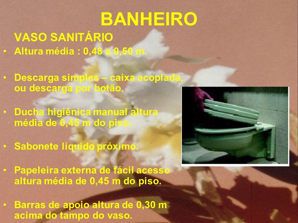 BANHEIRO VASO SANITÁRIO Altura média : 0,48 a 0,50 m.