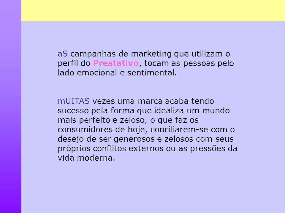 aS campanhas de marketing que utilizam o perfil do Prestativo, tocam as pessoas pelo lado emocional e sentimental.
