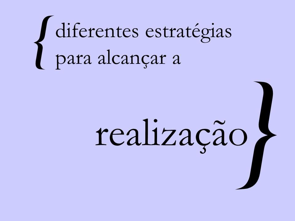 { diferentes estratégias para alcançar a } realização