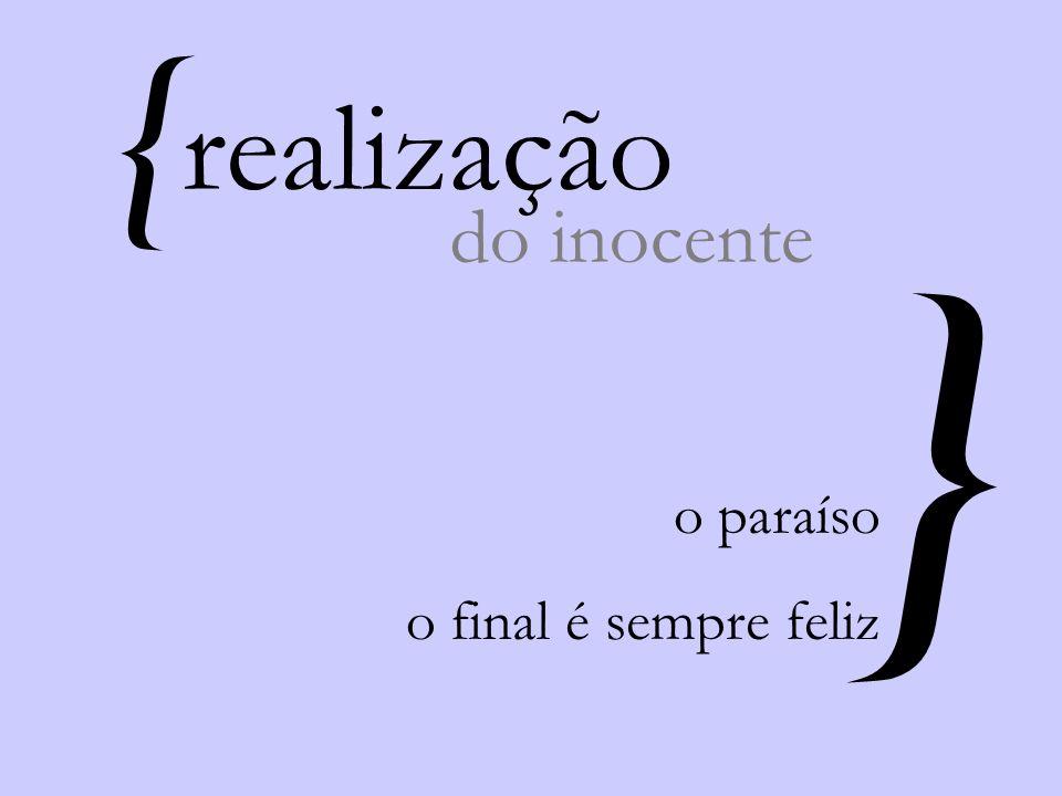 { realização do inocente } o paraíso o final é sempre feliz