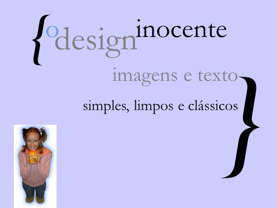 { o inocente design } imagens e texto simples, limpos e clássicos