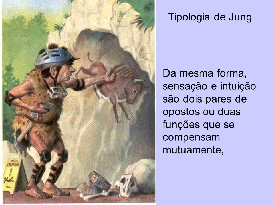 Tipologia de Jung Da mesma forma, sensação e intuição são dois pares de opostos ou duas funções que se compensam mutuamente,