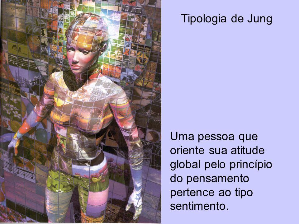 Tipologia de JungUma pessoa que oriente sua atitude global pelo princípio do pensamento pertence ao tipo sentimento.