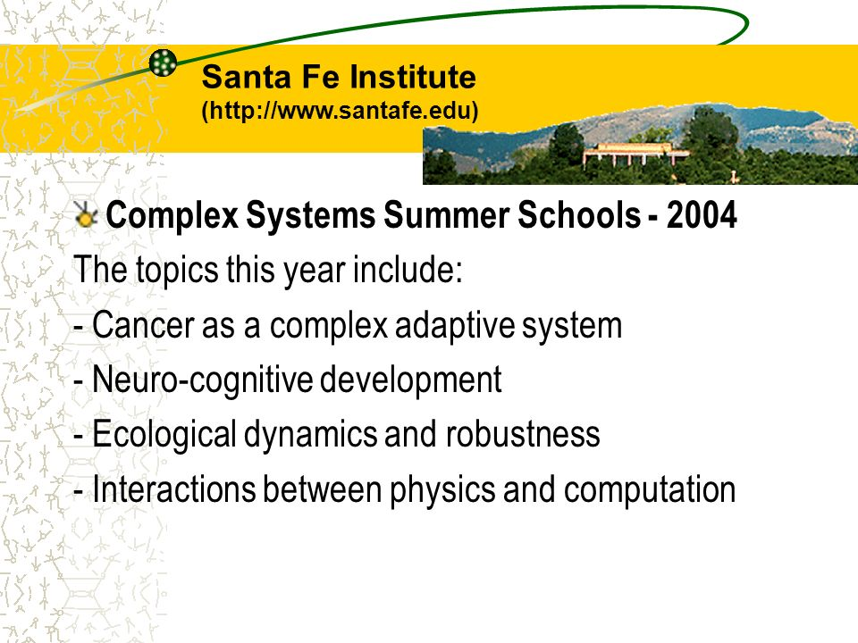 Complex Systems Summer Schools - 2004 The topics this year include: