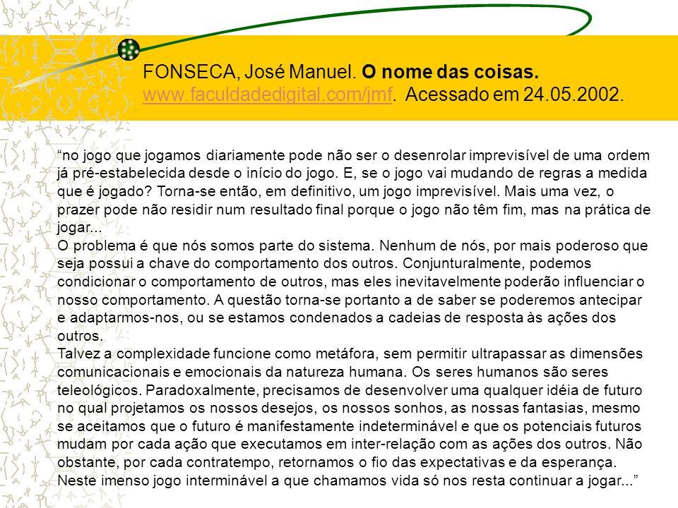 FONSECA, José Manuel. O nome das coisas. www.faculdadedigital.com/jmf. Acessado em 24.05.2002.