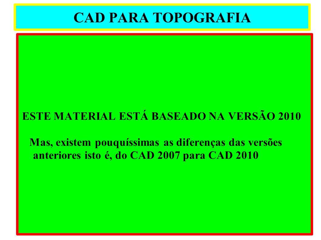 CAD PARA TOPOGRAFIA ESTE MATERIAL ESTÁ BASEADO NA VERSÃO 2010
