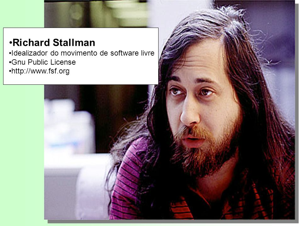Richard Stallman Idealizador do movimento de software livre