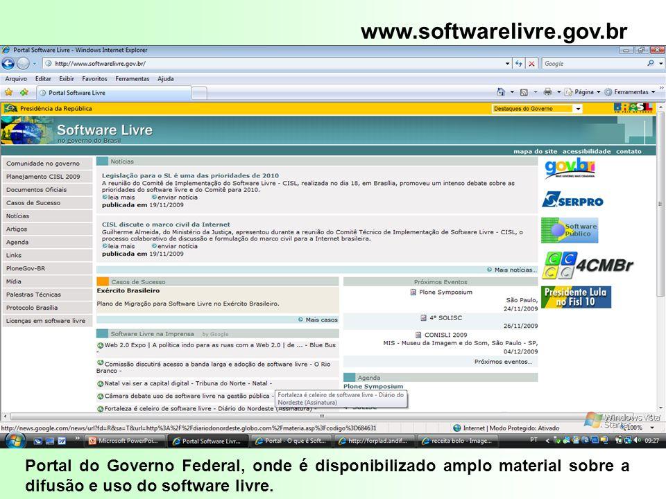 www.softwarelivre.gov.br Portal do Governo Federal, onde é disponibilizado amplo material sobre a difusão e uso do software livre.