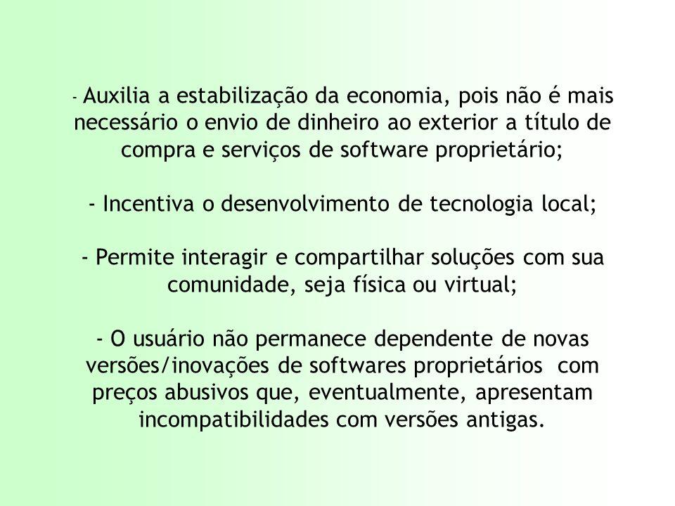 - Incentiva o desenvolvimento de tecnologia local;
