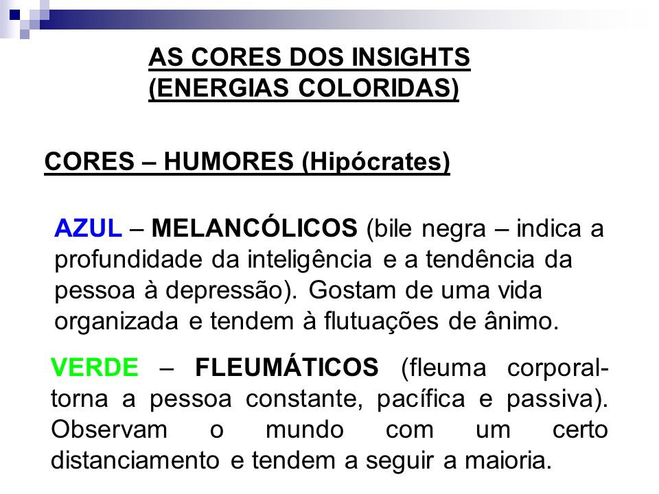 AS CORES DOS INSIGHTS (ENERGIAS COLORIDAS) CORES – HUMORES (Hipócrates)