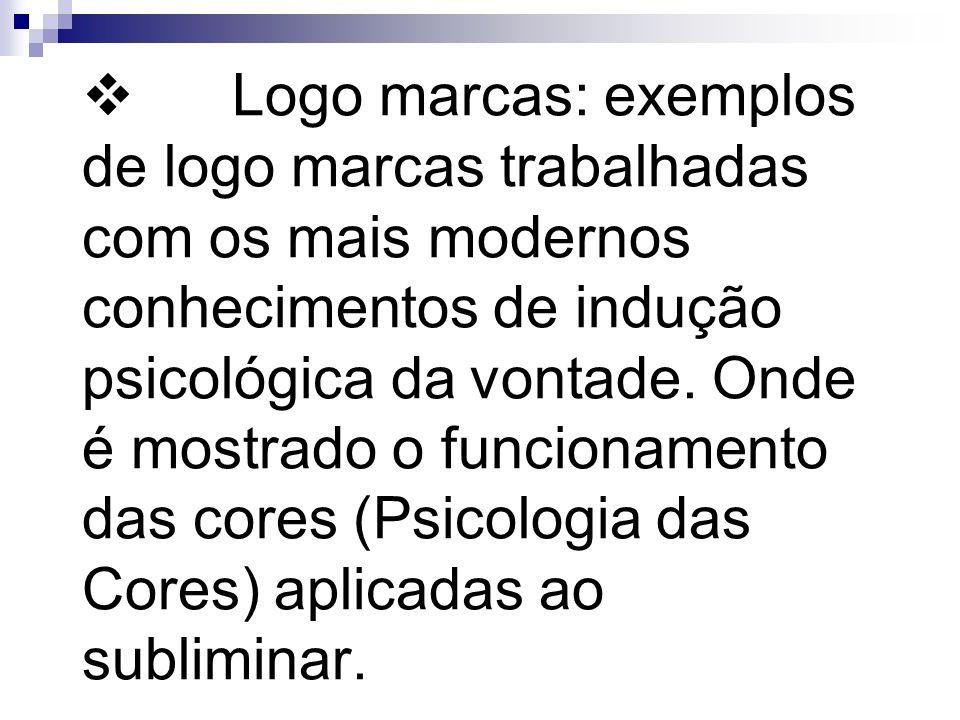 v Logo marcas: exemplos de logo marcas trabalhadas com os mais modernos conhecimentos de indução psicológica da vontade.
