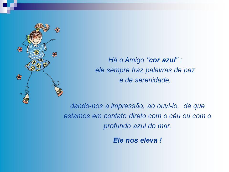 Há o Amigo cor azul : ele sempre traz palavras de paz e de serenidade,