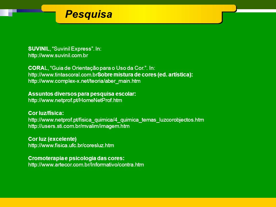Pesquisa SUVINIL, Suvinil Express . In: http://www.suvinil.com.br