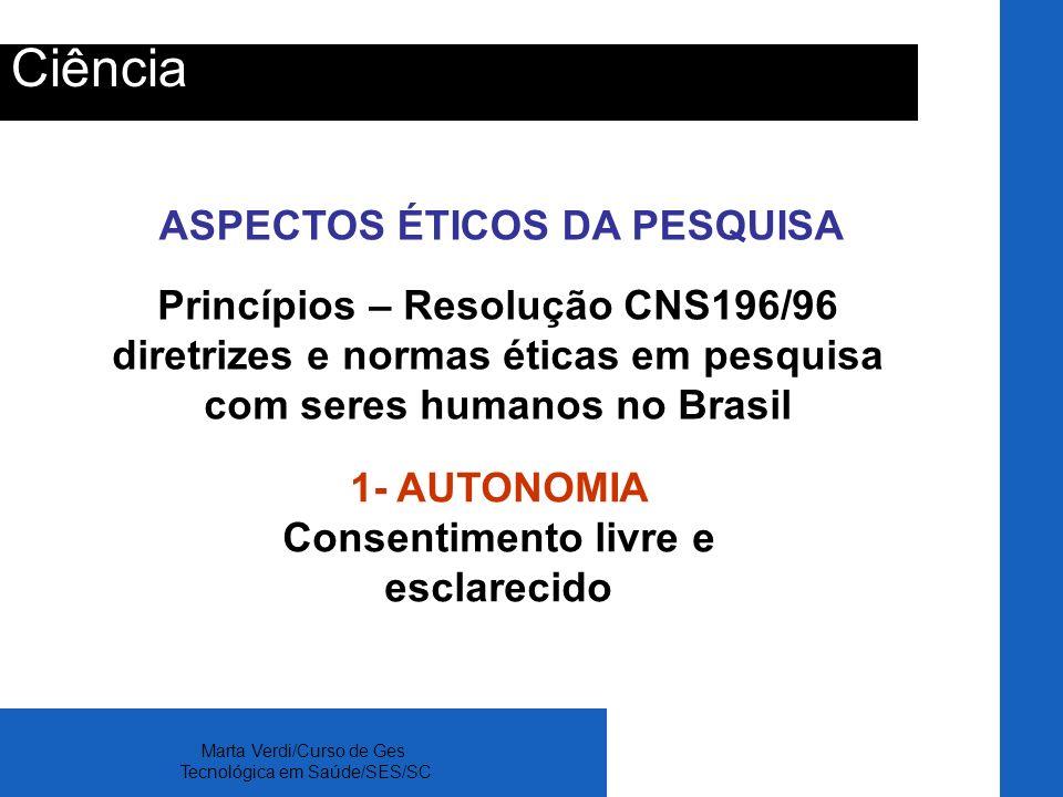 Ciência ASPECTOS ÉTICOS DA PESQUISA Princípios – Resolução CNS196/96
