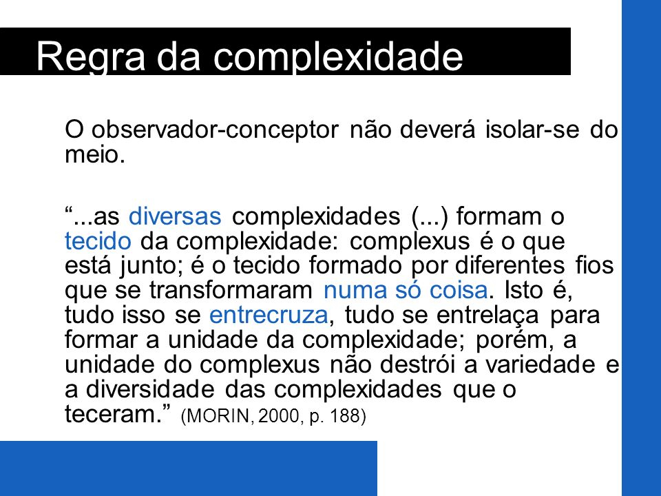 Regra da complexidade O observador-conceptor não deverá isolar-se do meio.
