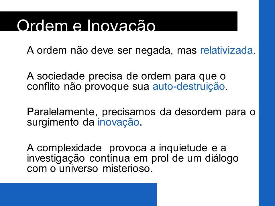 Ordem e Inovação A ordem não deve ser negada, mas relativizada.