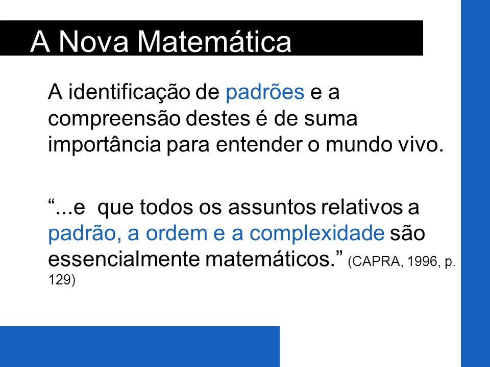 A Nova Matemática A identificação de padrões e a compreensão destes é de suma importância para entender o mundo vivo.
