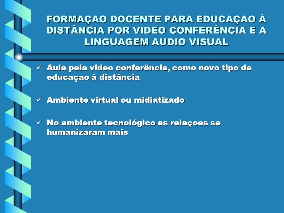 FORMAÇAO DOCENTE PARA EDUCAÇAO À DISTÂNCIA POR VIDEO CONFERÊNCIA E A LINGUAGEM AUDIO VISUAL