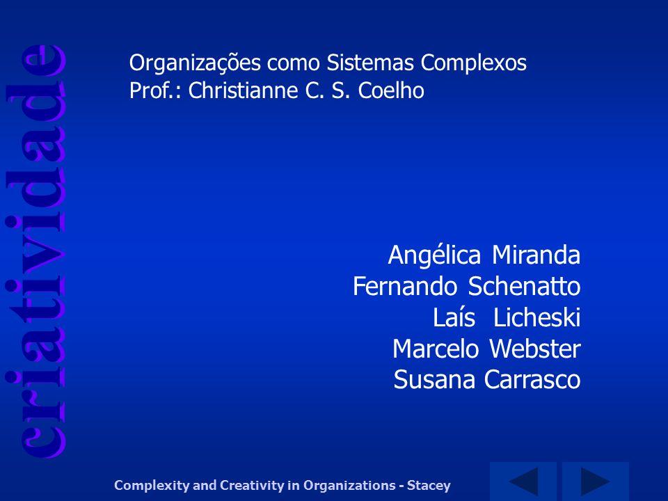 Angélica Miranda Fernando Schenatto Laís Licheski Marcelo Webster