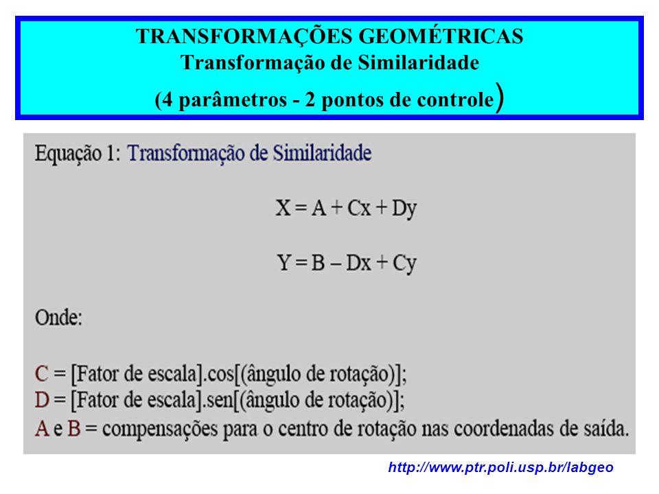 TRANSFORMAÇÕES GEOMÉTRICAS Transformação de Similaridade (4 parâmetros - 2 pontos de controle)
