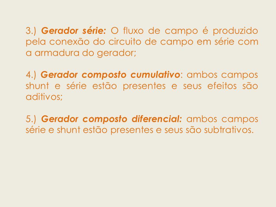 3.) Gerador série: O fluxo de campo é produzido pela conexão do circuito de campo em série com a armadura do gerador;