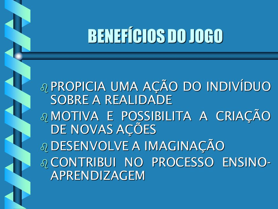 BENEFÍCIOS DO JOGO PROPICIA UMA AÇÃO DO INDIVÍDUO SOBRE A REALIDADE