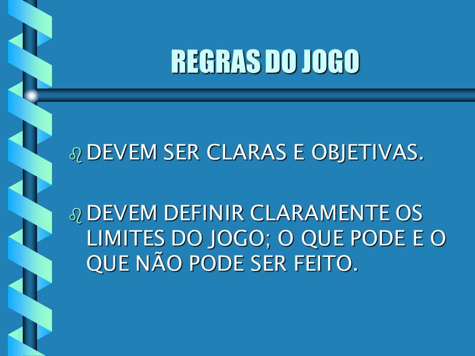 REGRAS DO JOGO DEVEM SER CLARAS E OBJETIVAS.