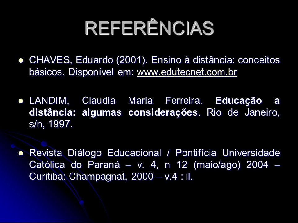 REFERÊNCIAS CHAVES, Eduardo (2001). Ensino à distância: conceitos básicos. Disponível em: www.edutecnet.com.br.