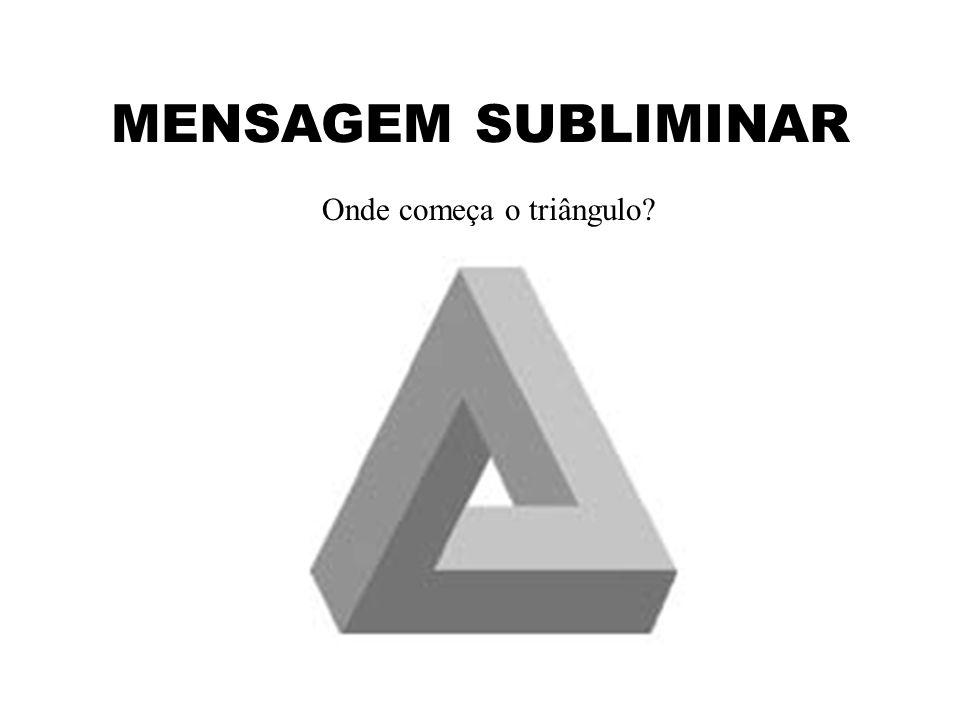 MENSAGEM SUBLIMINAR Onde começa o triângulo