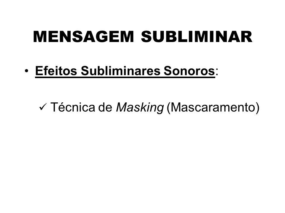 MENSAGEM SUBLIMINAR Efeitos Subliminares Sonoros: