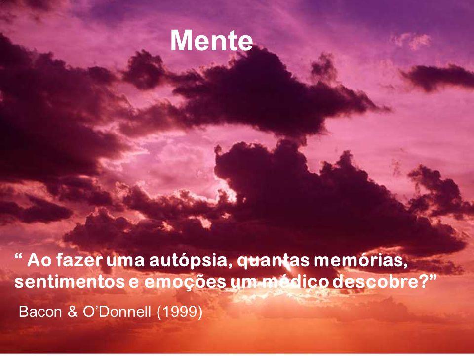 Mente Ao fazer uma autópsia, quantas memórias, sentimentos e emoções um médico descobre Bacon & O'Donnell (1999)
