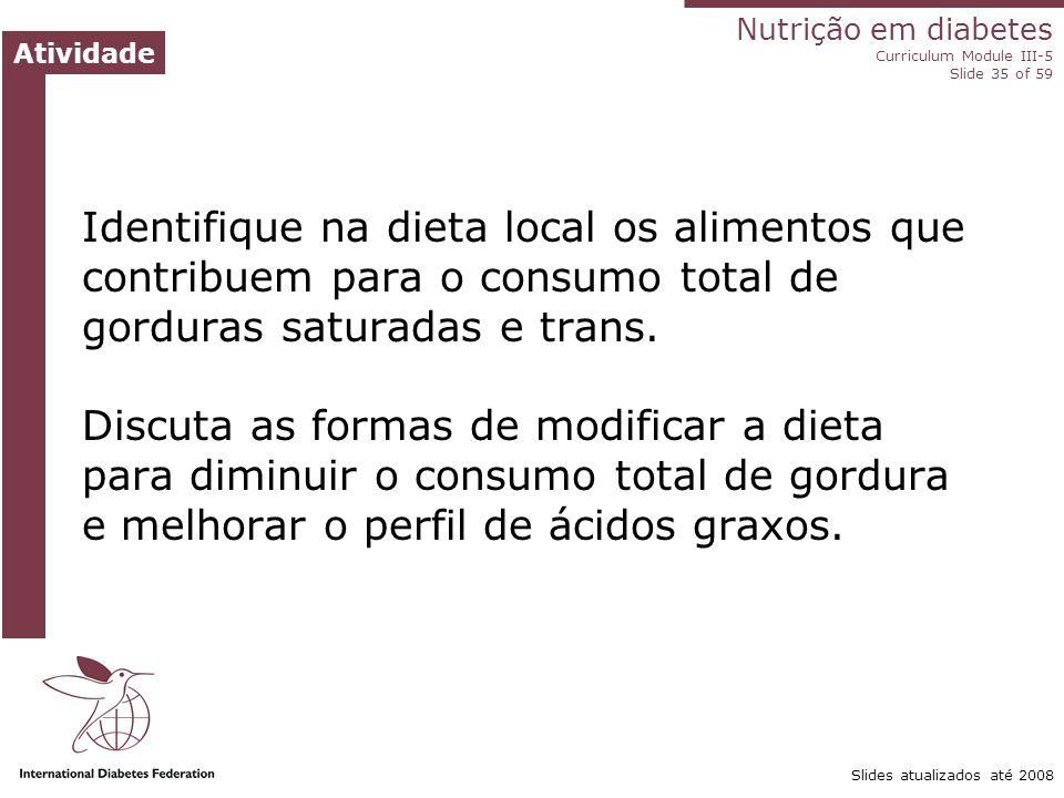 Identifique na dieta local os alimentos que contribuem para o consumo total de gorduras saturadas e trans. Discuta as formas de modificar a dieta para diminuir o consumo total de gordura e melhorar o perfil de ácidos graxos.
