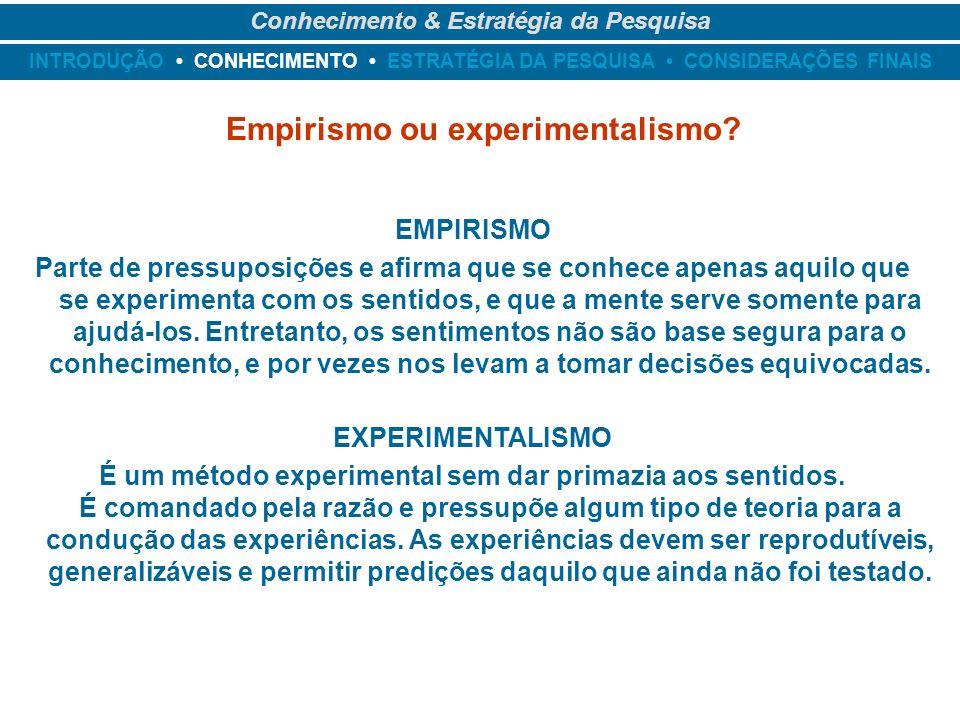 Conhecimento & Estratégia da Pesquisa Empirismo ou experimentalismo