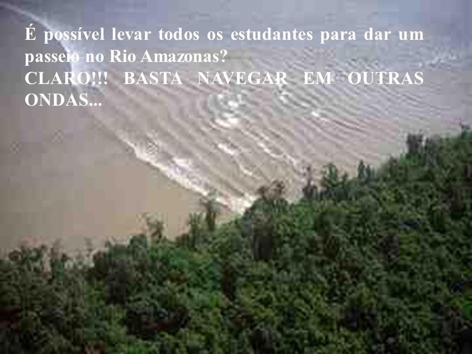 É possível levar todos os estudantes para dar um passeio no Rio Amazonas