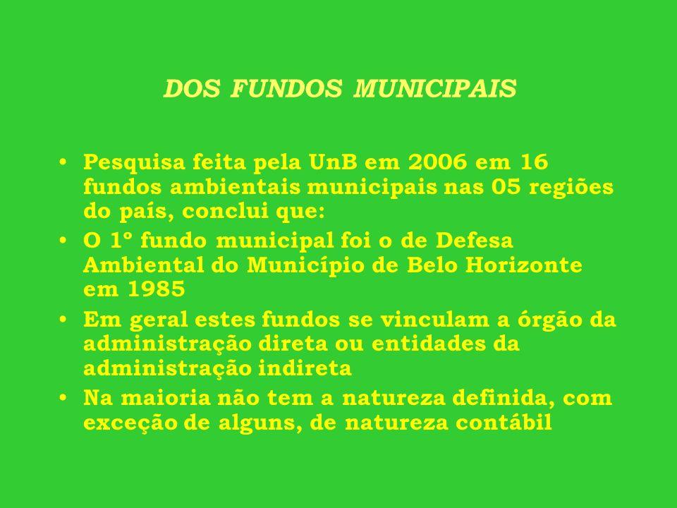 DOS FUNDOS MUNICIPAIS Pesquisa feita pela UnB em 2006 em 16 fundos ambientais municipais nas 05 regiões do país, conclui que: