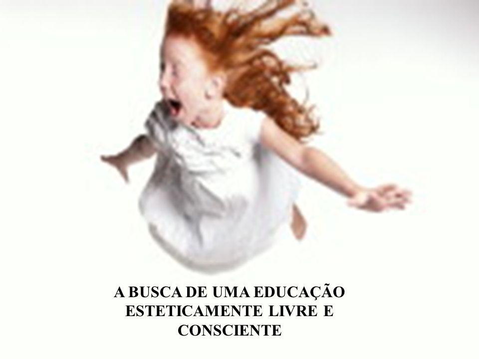 A BUSCA DE UMA EDUCAÇÃO ESTETICAMENTE LIVRE E CONSCIENTE