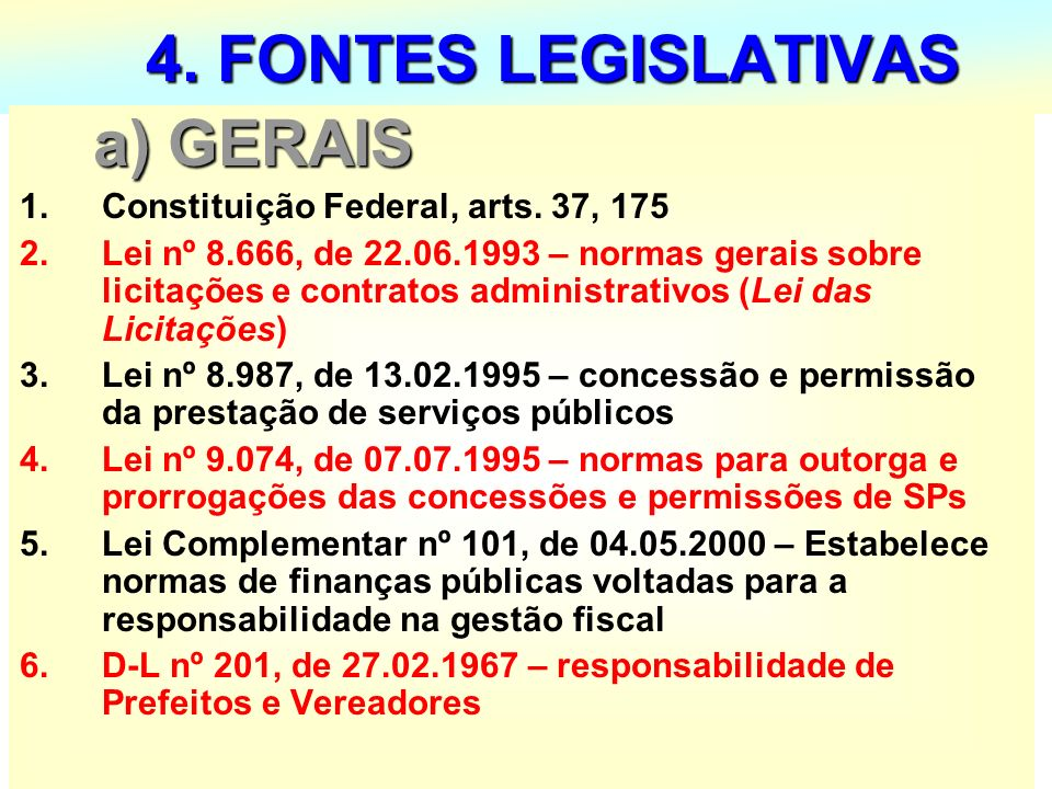 4. FONTES LEGISLATIVAS a) GERAIS Constituição Federal, arts. 37, 175