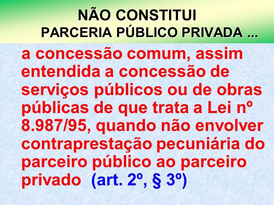NÃO CONSTITUI PARCERIA PÚBLICO PRIVADA ...