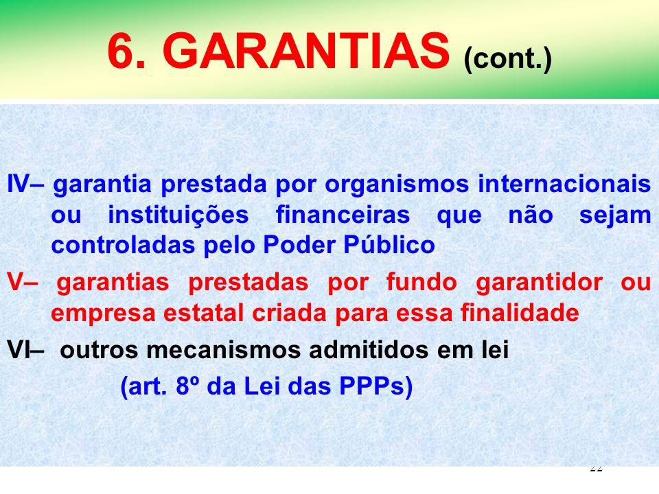 6. GARANTIAS (cont.) IV– garantia prestada por organismos internacionais ou instituições financeiras que não sejam controladas pelo Poder Público.