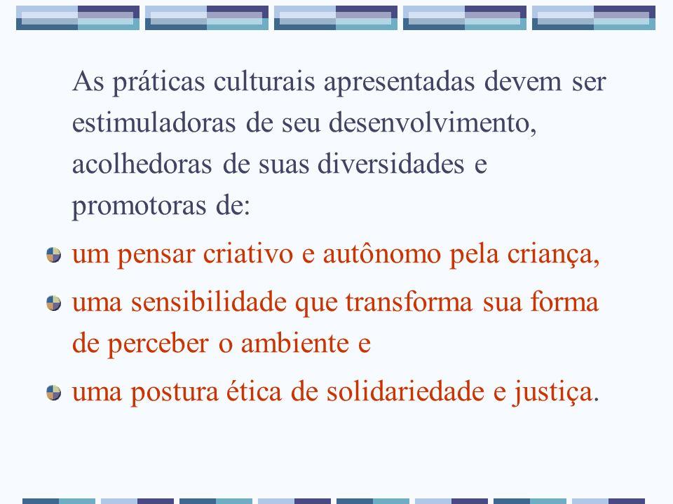 As práticas culturais apresentadas devem ser estimuladoras de seu desenvolvimento, acolhedoras de suas diversidades e promotoras de: