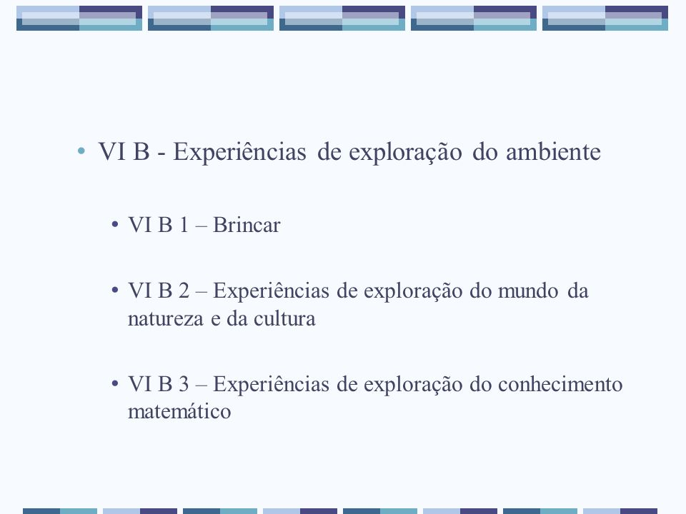 VI B - Experiências de exploração do ambiente