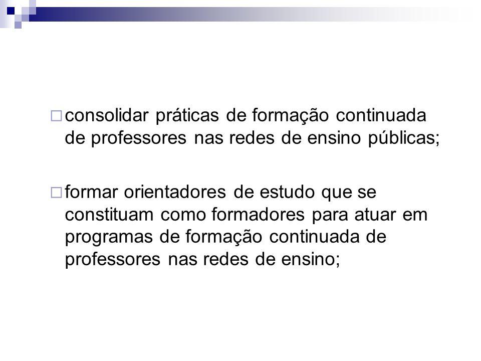 consolidar práticas de formação continuada de professores nas redes de ensino públicas;