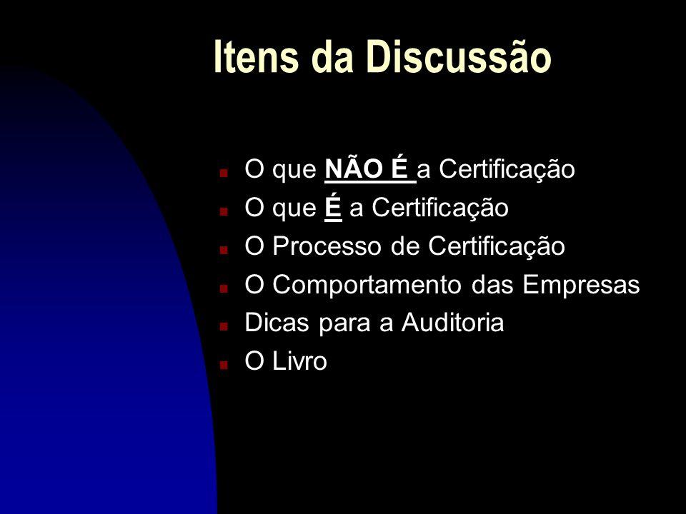 Itens da Discussão O que NÃO É a Certificação O que É a Certificação