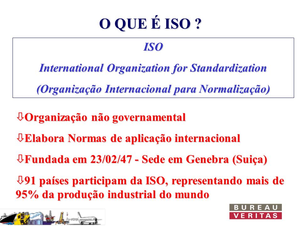 O QUE É ISO ISO International Organization for Standardization