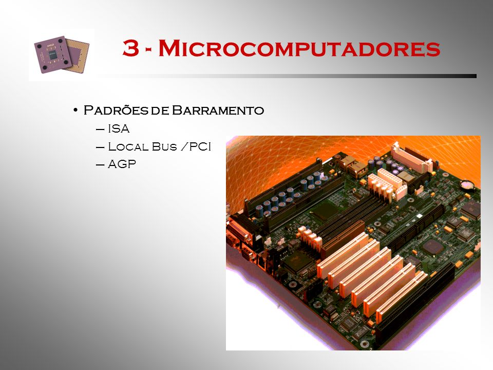 3 - Microcomputadores Padrões de Barramento ISA Local Bus /PCI AGP