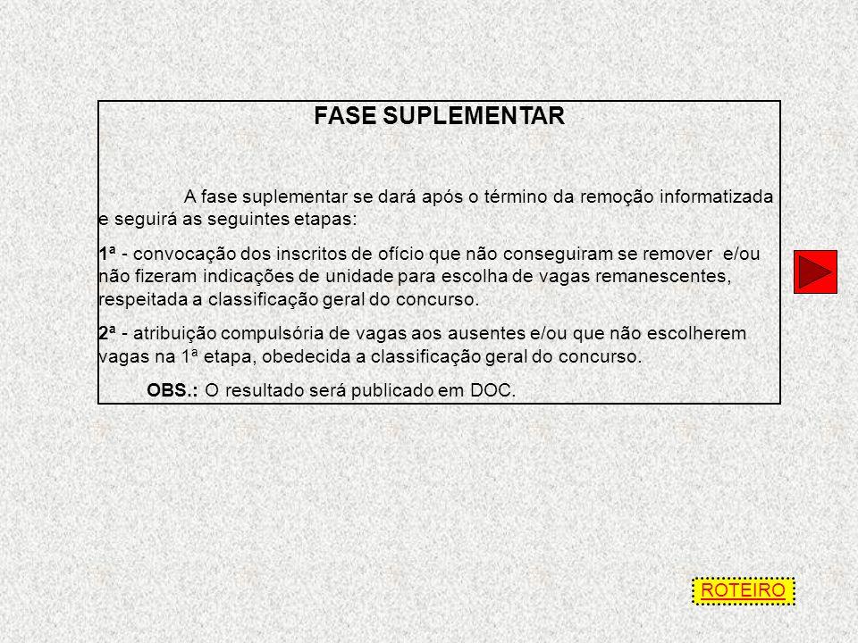 FASE SUPLEMENTAR A fase suplementar se dará após o término da remoção informatizada e seguirá as seguintes etapas: