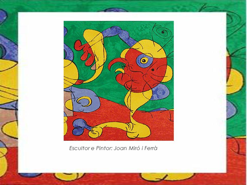 Escultor e Pintor: Joan Miró i Ferrà